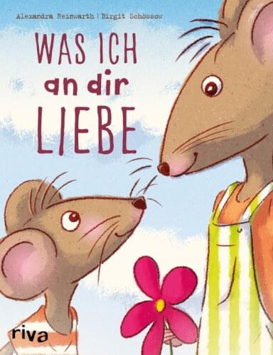 Was ich an dir Liebe - Kinderbuch v. Alexandra Reinwarth, Birgit Schössow