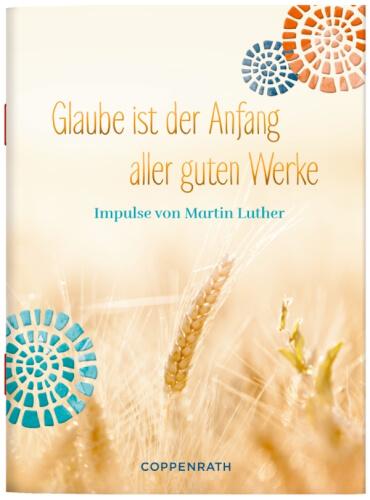 Schöne Grüße: Glaube ist der Anfang aller guten Werke