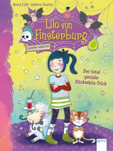 Lott, Anna/Sauter, Sabine: Lilo von Finsterburg  Zaubern verboten!  Der total geniale Rückwärts-Trick (1)