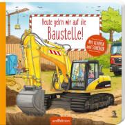 Ars Edition - Heute gehn wir auf die Baustelle! Pappbilderbuch, 14 Seiten, ab 2-4 Jahren