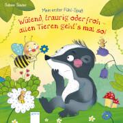 Schmalz, Rebecca/Sauter, Sabine: Mein erster Fühl-Spaß  Wütend, traurig oder froh  allen Tieren geht's mal so!