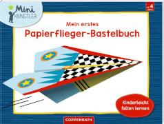 Mein erstes Papierflieger-Bastelbuch (Mini-Künstler)