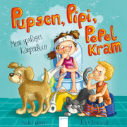 Grimm, Sandra/Bierkandt, Julia: Pupsen, Pipi, Popelkram # Mein spaßiges Körperbuch