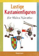 Lustige Kastanienfiguren für kleine Künstler, Gebundenes Buch, 64 Seiten, ab 5 Jahren