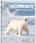 Tessloff WAS IST WAS Band 36 Polargebiete. Leben in eisigen Welten