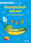 Tessloff Grundschulwissen zum Nachschlagen. Deutsch und Mathematik 1. bis 4. Klasse