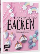 Einhorntastisch backen - Einhorn-Motivtorte, Regenbogen-Kekse und Glitzer-Schoko