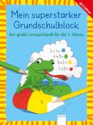 Pätz, Christine: Mein superstarker Grundschulblock  Der große Lernspielspaß für die 1. Klasse