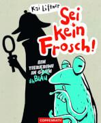 Sei kein Frosch! - Ein Tierkrimi in Grün, äh Blau