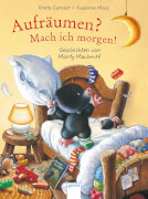 Carolat, Greta/Mais, Susanne: Aufräumen? Mach ich morgen! Geschichten von Monty Maulwurf