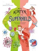 Matthiasvon, Bornstädt/Grubing, Timo: Mein Körper ist ein Superheld # Wie unser Immunsystem Krankheiten abwehrt