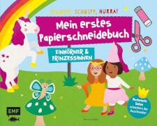 Mein erstes Papierschneidebuch # Einhörner & Prinzessinnen # Schnipp, schnipp, hurra!