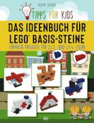 Das Ideenbuch für LEGO-Basissteine. Einfache Projekte für 2x2 und 2x4 Steine.
