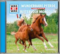 Tessloff WAS IST WAS Hörspiel: Wunderbare Pferde/ Reitervolk Mongolen
