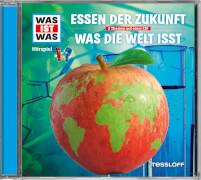 Tessloff WAS IST WAS Hörspiel: Essen der Zukunft/ Was die Welt isst
