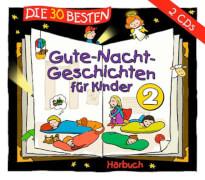 Die 30 besten Gute-Nacht-Geschichten für Kinder 2 (CD)